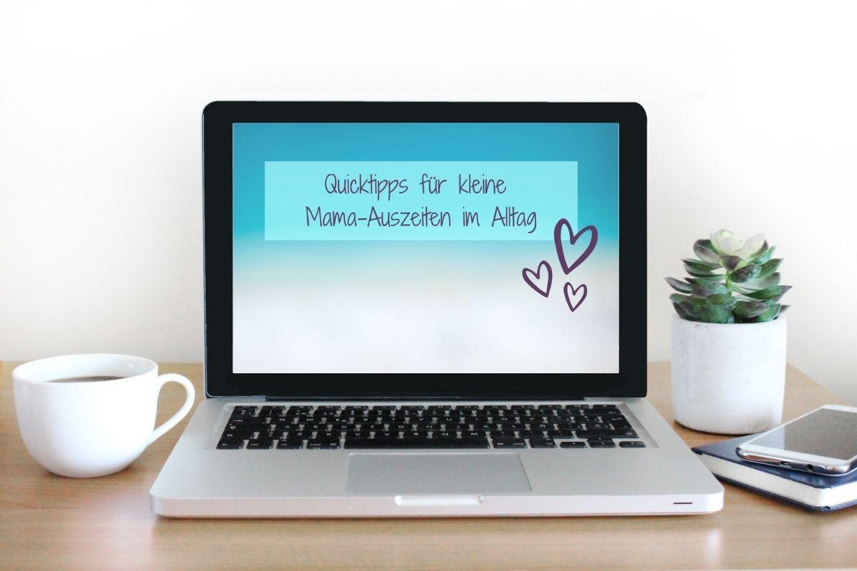 Ein Laptop mit dem Titelblatt meiner Quicktipps für kleine Mama-Auszeiten im Alltag